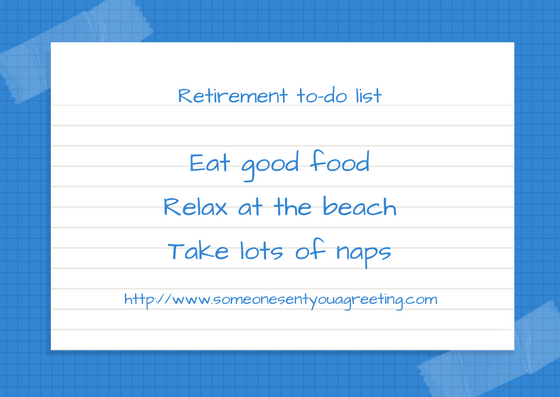 Retirement to do list eat good food relax at the beach take lots of naps