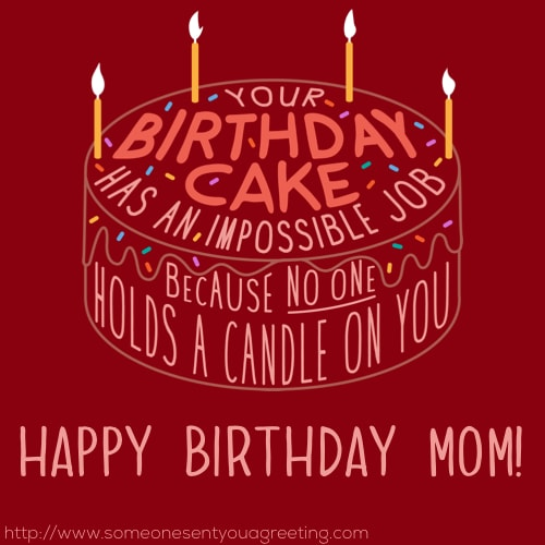 your birthday cake has an impossible job because no one holds a candle to you