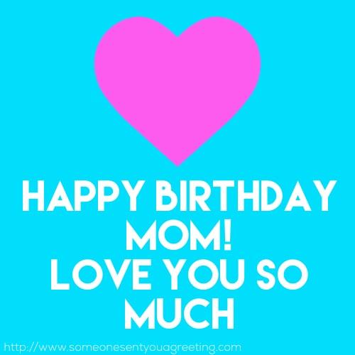 Happy birthday mom love you so much