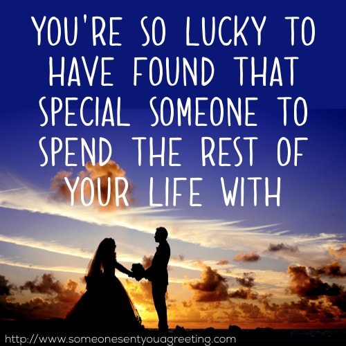 You're so lucky to have found that special someone to spend the rest of your life with. Have a wonderful day bridal shower message