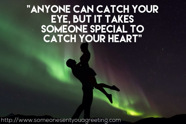 Anyone can catch your eye, but it takes someone special to catch your heart quote