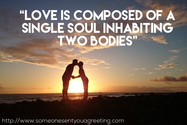 Love is composed of a single soul inhabiting two bodies profound saying