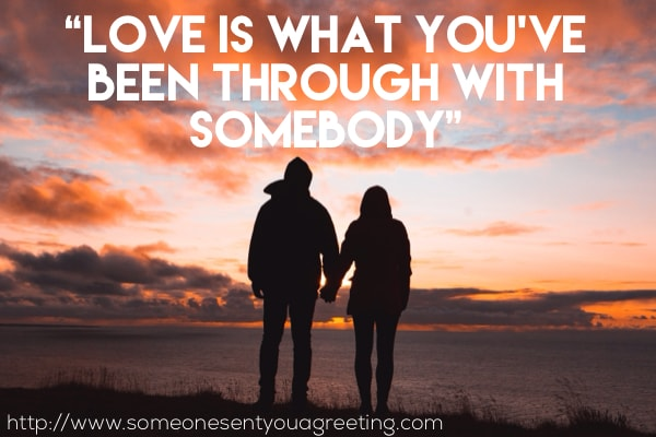Love is what you've been through with somebody quote