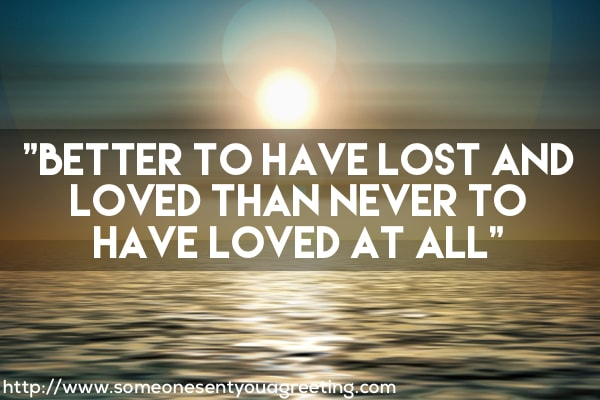 Better to have lost and loved than never to have loved at all