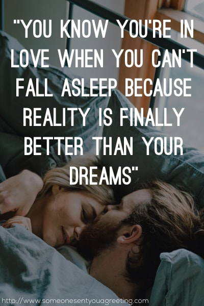 You know you're in love when you can't fall asleep because reality is finally better than your dreams love quote
