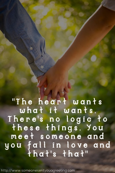 The heart wants what it wants. There's no logic to these things. You meet someone and you fall in love and that's that