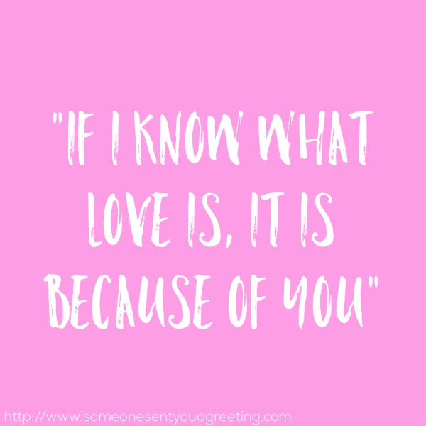 If I know what love is, it is because of you saying