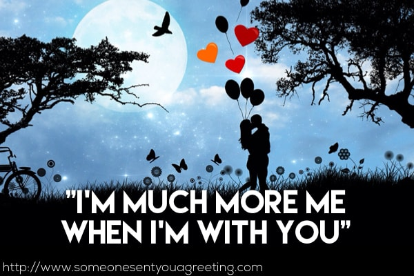 I'm much more me when I'm with you love quote