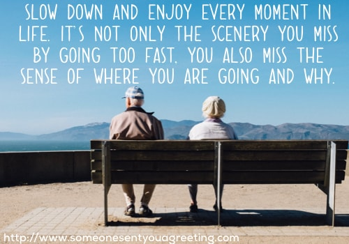 Slow down and enjoy life retirement saying
