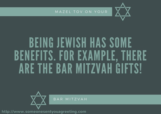 Being Jewish has some benefits for example the bar Mitzvah gifts funny quote