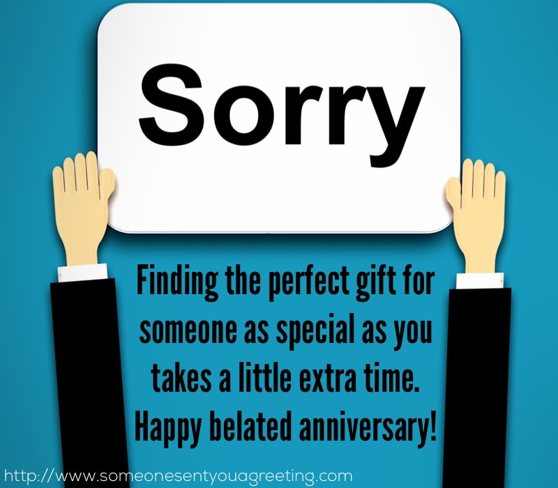 Finding the perfect gift for someone as special as you takes a little extra time. Happy belated anniversary
