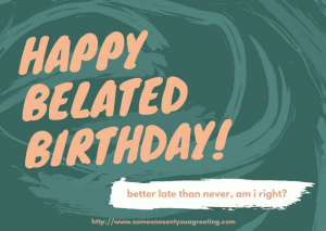 Happy belated birthday ecard