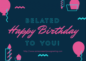 Belated happy birthday ecard