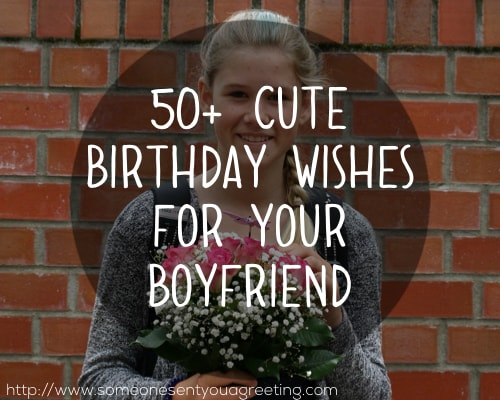 50+ Cute Birthday Wishes for Your Boyfriend (with Images)