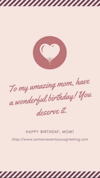 To my amazing mom have a wonderful birthday you deserve it