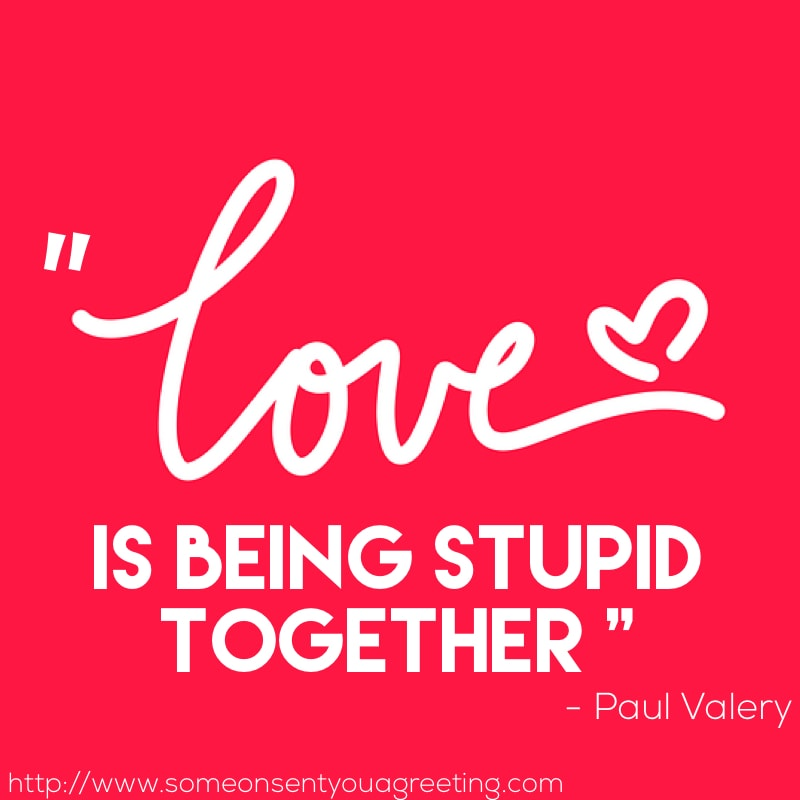 love is being stupid together saying