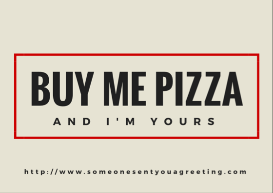 Buy me pizza and I'm yours funny love quote