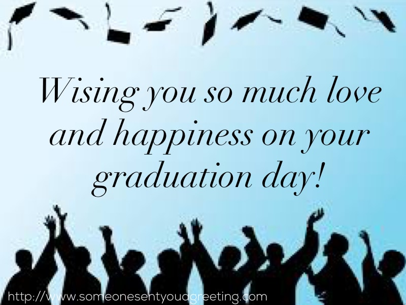 wishing you so much love and happiness on your graduation day