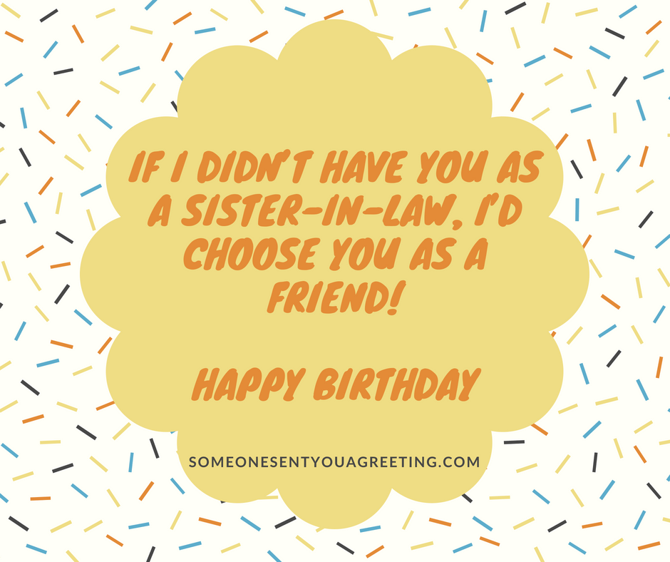 I'd choose you as a friend Sister in Law Birthday