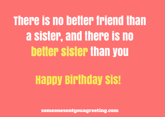 There is no better friend than a sister, and there is no better sister than you Birthday Quote