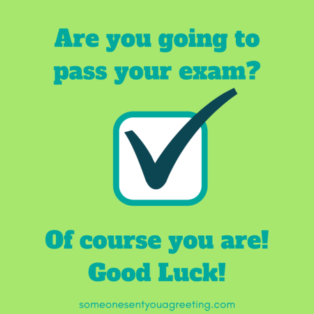 Of course you're going to pass your exam