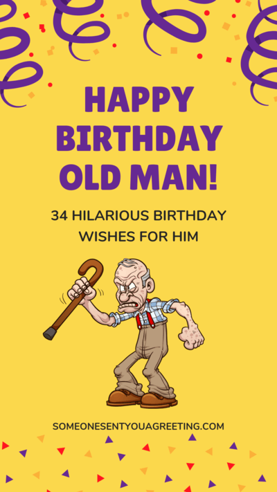 Happy Birthday Old Man! 34 Hilarious Birthday Wishes for Him ...