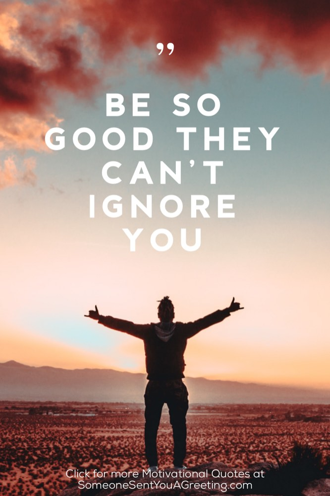 Be so good they can't ignore you motivational quote