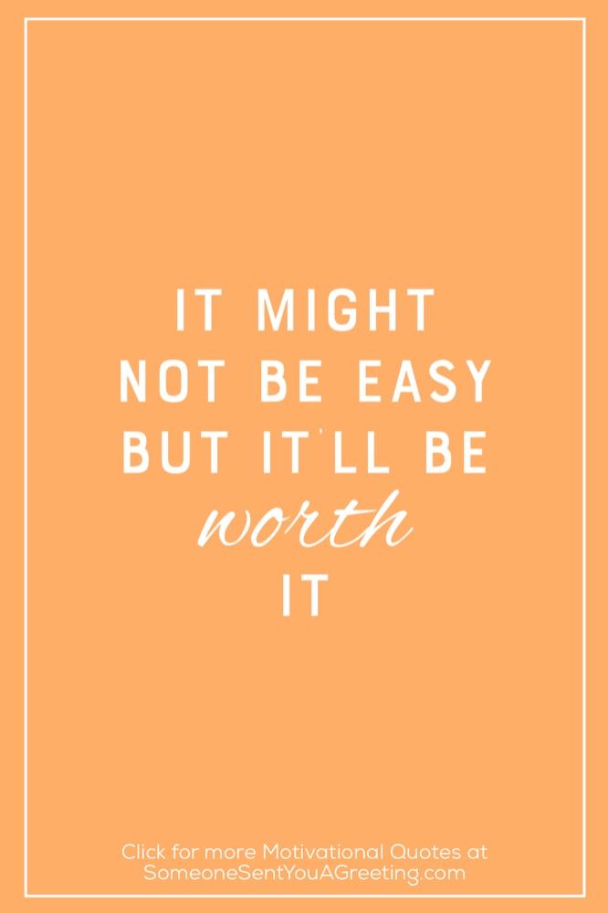 Worth it Motivator quotes
