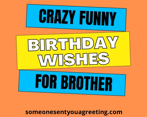 Crazy Funny Birthday Wishes for Brother