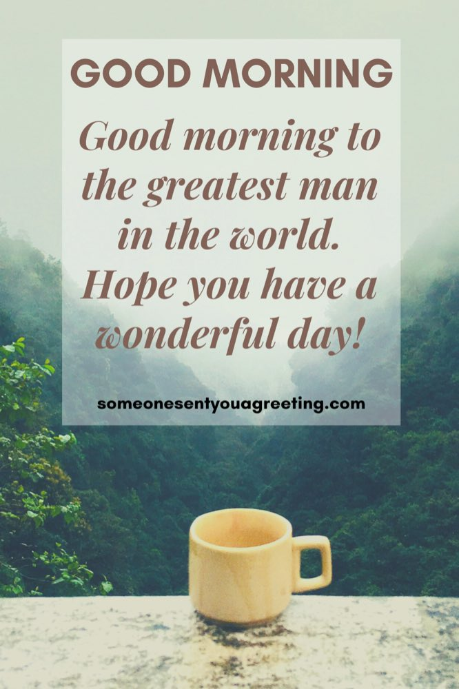 greatest man good morning message to him long distance