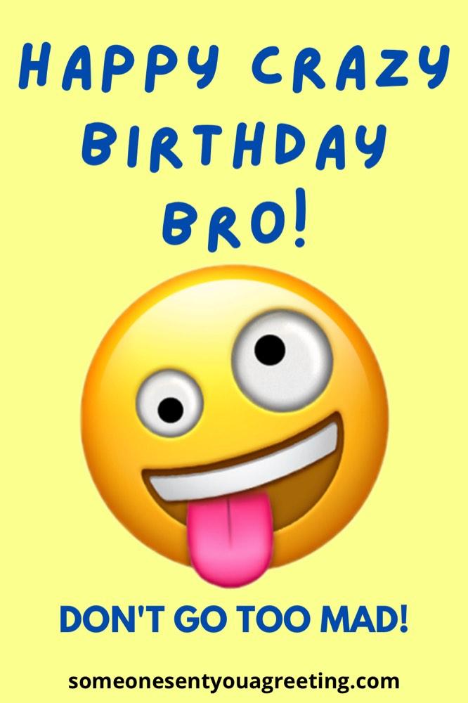 happy crazy birthday bro