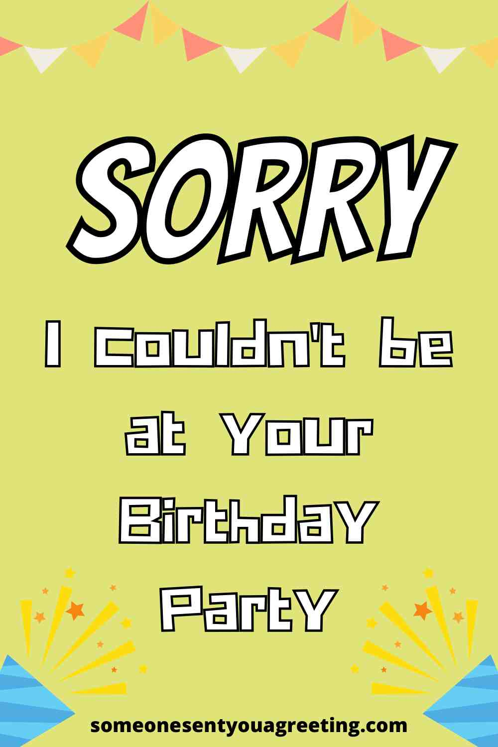 sorry I couldn't be at your birthday party