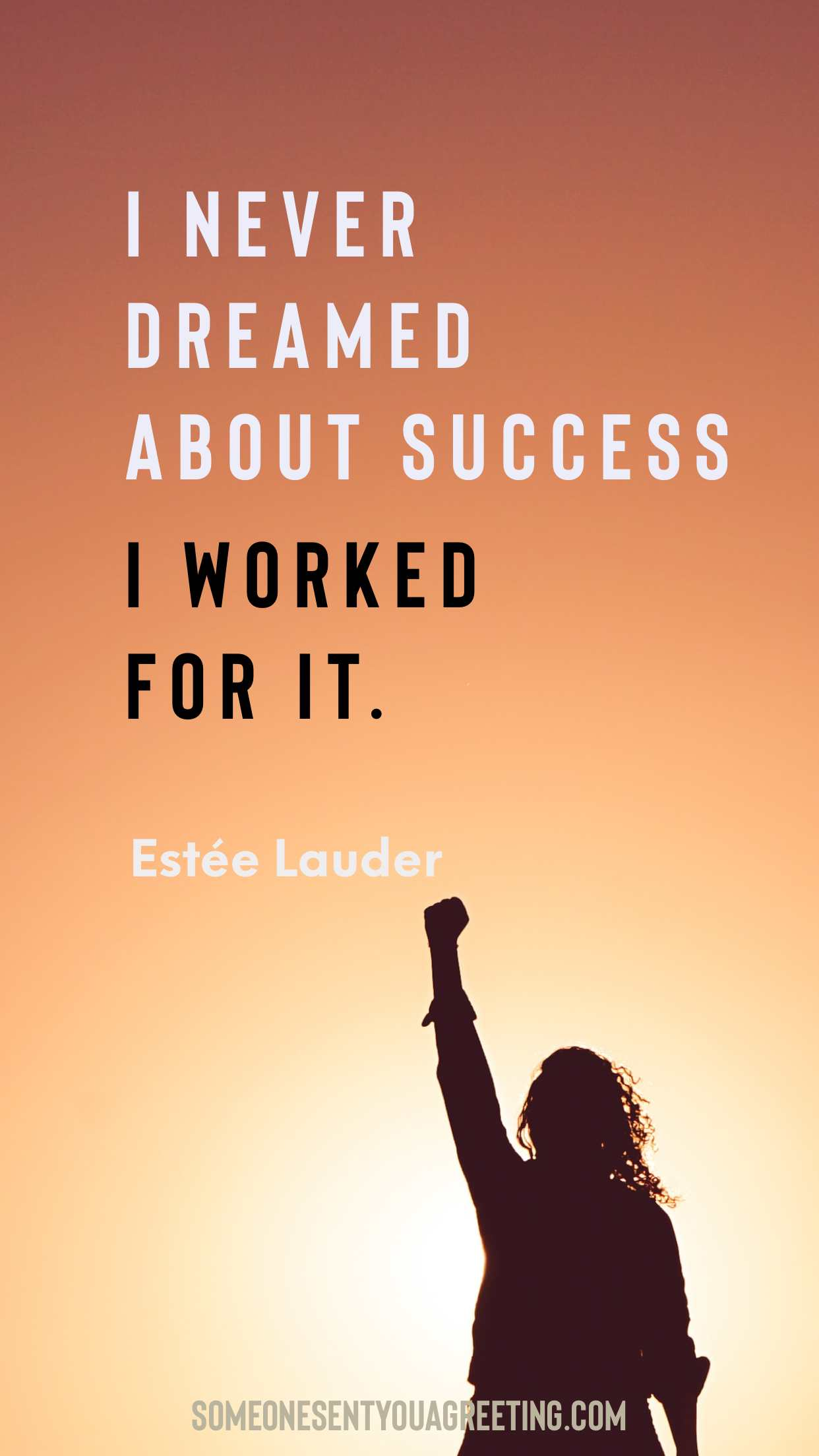 I worked for success Estée Lauder empowering quote