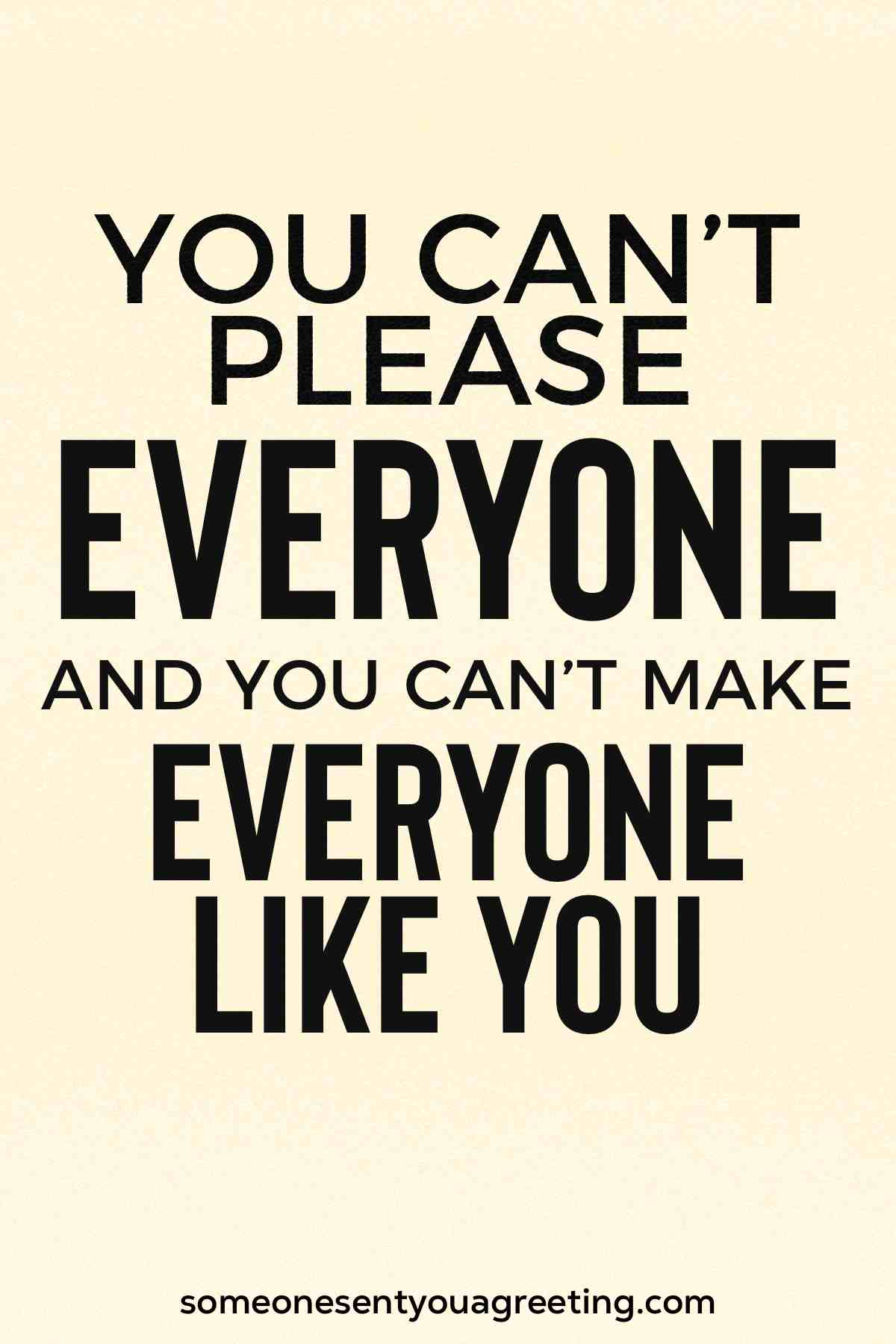 you can't make everyone like you short empowerment quote